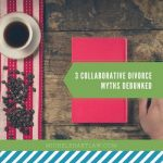 3 collaborative divorce myths debunked