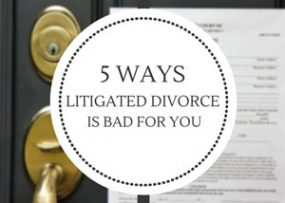 5 Ways That Litigated Divorce Is Bad For You