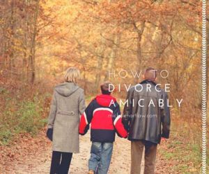 How To Divorce Amicably