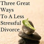 Three Great Ways To A Less Stressful divorce