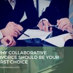 Why Collaborative Divorce Should Be Your First Choice